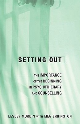 Setting Out - The Importance of the Beginning in Psychotherapy and Counselling (Paperback): Lesley Murdin, Meg Errington