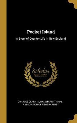 Pocket Island - A Story of Country Life in New England (Hardcover): Charles Clark Munn