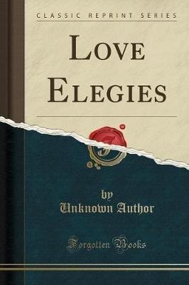 Love Elegies (Classic Reprint) (Paperback): unknownauthor