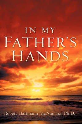 In My Father's Hands (Paperback): Robert Hartmann McNamara