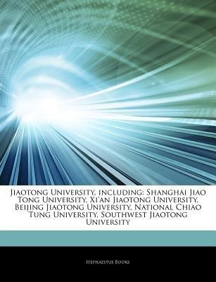 Articles on Jiaotong University, Including - Shanghai Jiao Tong University, Xi'an Jiaotong University, Beijing Jiaotong...