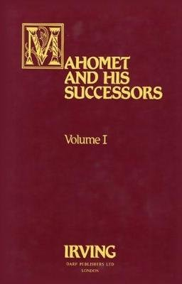 Mahomet and His Successors, v. 1 (Hardcover, Facsimile edition): Washington Irving