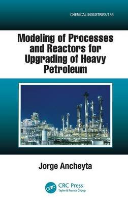 Modeling of Processes and Reactors for Upgrading of Heavy Petroleum (Hardcover): Jorge Ancheyta