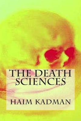 The Death Sciences - . (Paperback): MR Haim Kadman