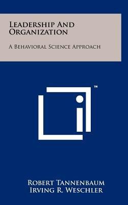 Leadership and Organization - A Behavioral Science Approach (Hardcover): Robert Tannenbaum, Irving R. Weschler, Fred Massarik