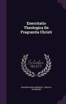 Exercitatio Theologica de Fragrantia Christi (Hardcover): Johann Franz Buddeus