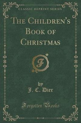 The Children's Book of Christmas (Classic Reprint) (Paperback): J. C. Dier