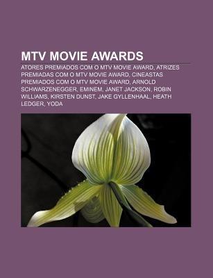 MTV Movie Awards - Atores Premiados Com O MTV Movie Award, Atrizes Premiadas Com O MTV Movie Award, Cineastas Premiados Com O...