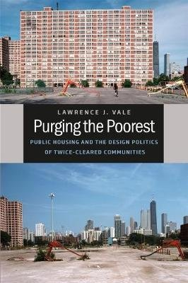 Purging the Poorest - Public Housing and the Design Politics of Twice-Cleared Communities (Paperback): Lawrence J Vale