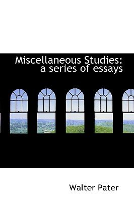 Miscellaneous Studies - A Series of Essays (Hardcover): Walter Pater