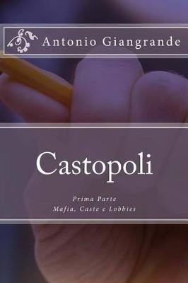 Castopoli - Mafia, Caste E Lobbies (Italian, Paperback): Antonio Giangrande