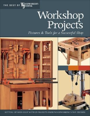 Workshop Projects Fixtures And Tools For A Successful Shop