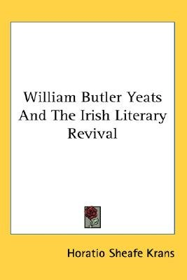 William Butler Yeats and the Irish Literary Revival (Paperback): Horatio Sheafe Krans