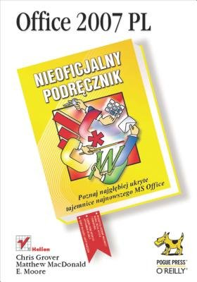 Office 2007 PL. Nieoficjalny Podr?cznik (English, Polish, Electronic book text): Chris Grover, Matthew MacDonald, E. Moore