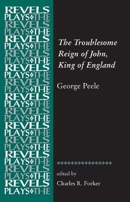 The Troublesome Reign of John, King of England - By George Peele (Paperback): Charles R. Forker