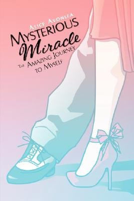 Mysterious Miracle - The Amazing Journey to Myself (Paperback): Alice Avonlea