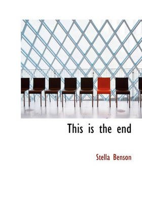 This Is the End (Hardcover): Stella Benson