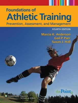 Foundations of Athletic Training - Prevention, Assessment, and Management (Hardcover, 4th Revised edition): Marcia K. Anderson,...