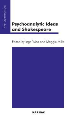 Psychoanalytic Ideas and Shakespeare (Electronic book text): Maggie Mills, Inge Wise