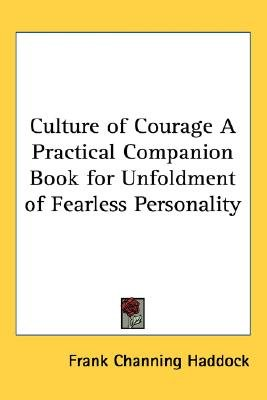Culture of Courage A Practical Companion Book for Unfoldment of Fearless Personality (Paperback): Frank Channing Haddock