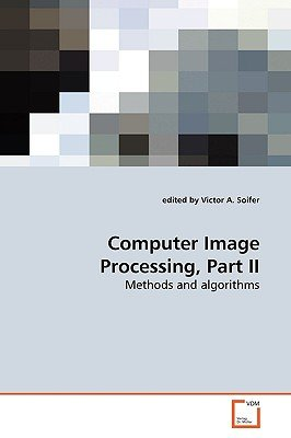 Computer Image Processing, Part II (Paperback): edited by Victor A. Soifer