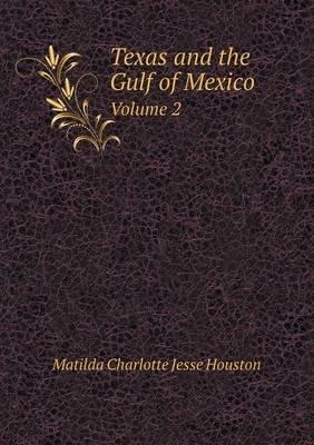 Texas and the Gulf of Mexico Volume 2 (Paperback): Matilda Charlotte Jesse Houston