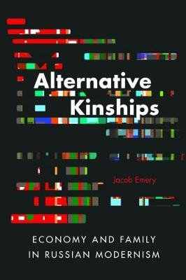 Alternative Kinships - Economy and Family in Russian Modernism (Paperback): Jacob Emery