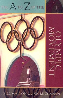 The A to Z of the Olympic Movement (Paperback): Bill Mallon, Ian Buchanan