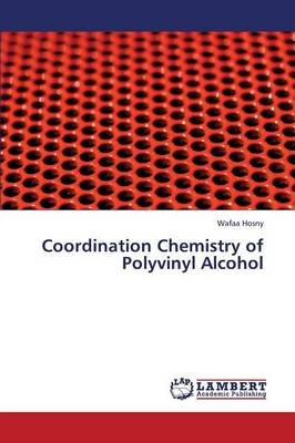 Coordination Chemistry of Polyvinyl Alcohol (Paperback): Hosny Wafaa