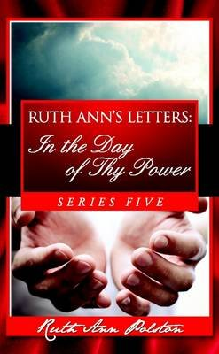 Ruth Ann's Letters: In the Day of Thy Power, Series Five (Paperback): Ruth Ann Polston
