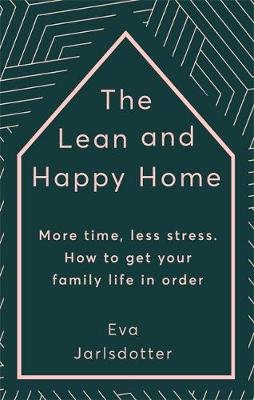 The Lean and Happy Home - 7 easy ways to create order in your family and find joy and calm at home (Hardcover): Eva Jarlsdotter