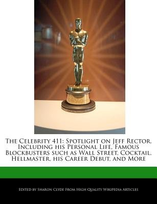 The Celebrity 411 - Spotlight on Jeff Rector, Including His Personal Life, Famous Blockbusters Such as Wall Street, Cocktail,...
