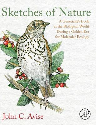 Sketches of Nature - A Geneticist's Look at the Biological World During a Golden Era of Molecular Ecology (Hardcover):...