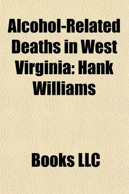 Alcohol-Related Deaths in West Virginia - Hank Williams (Paperback): Books Llc