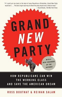 Grand New Party - How Republicans Can Win the Working Class and Save the American Dream (Paperback): Ross Douthat, Reihan Salam