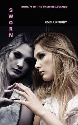 Sworn - Book #1 of the Vampire Legends (Paperback): Emma Knight