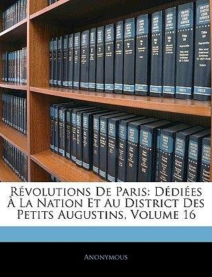 Revolutions de Paris - Dediees a la Nation Et Au District Des Petits Augustins, Volume 16 (French, Paperback): Anonymous