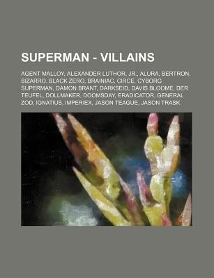 Superman - Villains - Agent Malloy, Alexander Luthor, Jr., Alura, Bertron, Bizarro, Black Zero, Brainiac, Circe, Cyborg...