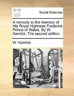 A Monody to the Memory of His Royal Highness Frederick Prince of Wales. by W. Kenrick. the Second Edition. (Paperback): W...