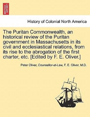 The Puritan Commonwealth, an Historical Review of the Puritan Government in Massachusetts in Its Civil and Ecclesiastical...