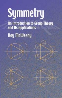 Symmetry - An Introduction to Group Theory and Its Applications (Electronic book text): Roy McWeeny