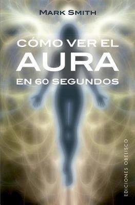 Como Ver El Aura En 60 Segundos (English, Spanish, Paperback): Mark Smith
