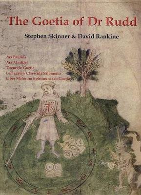 The Goetia of Dr Rudd - The Angels & Demons of Liber Malorum Spirituum Seu Goetia Lemegeton Clavicula Salomonis (Hardcover):...