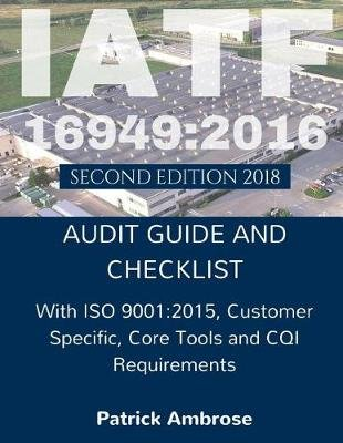 IATF 16949: 2016 - Audit Guide and Checklist (Paperback): Patrick Ambrose, Systemsthinking Works
