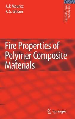 Fire Properties of Polymer Composite Materials (Hardcover, 2006 ed.): A.P. Mouritz, A.G. Gibson