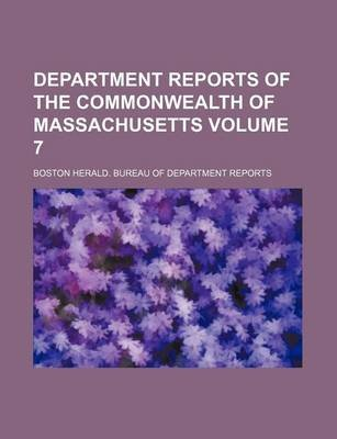 Department Reports of the Commonwealth of Massachusetts Volume 7 (Paperback): Boston Herald Bureau of Reports
