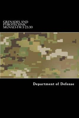 Grenades and Pyrotechnic Signals FM 3-23.30 (Paperback): Department of Defense