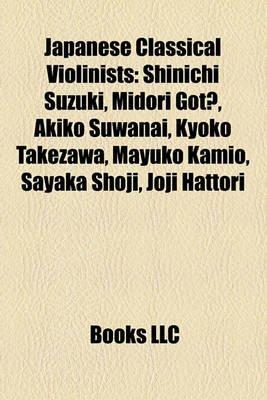 Japanese Classical Violinists - Shinichi Suzuki, Midori Got, Akiko Suwanai, Kyoko Takezawa, Mayuko Kamio, Sayaka Shoji, Joji...
