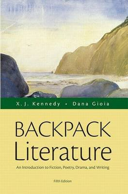 Backpack Literature - An Introduction to Fiction, Poetry, Drama, and Writing (Paperback, 5th): X. J. Kennedy, Dana Gioia