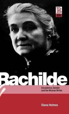 Rachilde - Decadence, Gender and the Woman Writer (Hardcover, 3rd edition): Diana Holmes